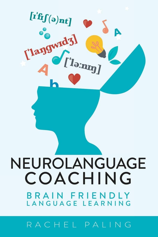 Neurolanguage Coaching: Brain Friendly Language Learning; Rachel Paling