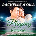 Playing the Rookie: A Men of Spring Novella Audiobook by Rachelle Ayala Narrated by Charley Ongel, Tor Thom