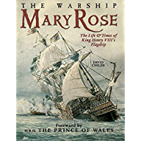 The Warship Mary Rose: The Life and Times of King Henry VII's Flagship