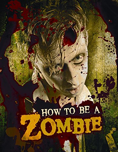How to Be a Zombie: The Essential Guide for Anyone Who Craves Brains -