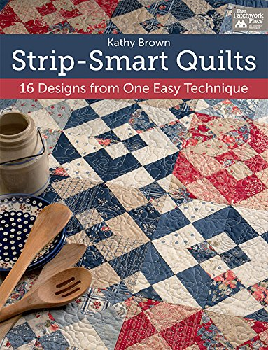 Strip-Smart Quilts: 16 Designs from One Easy Technique by [Brown, Kathy]