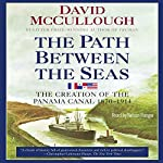The Path Between the Seas: The Creation of the Panama Canal, 1870-1914 | David McCullough