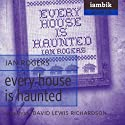 Every House Is Haunted Audiobook by Ian Rogers Narrated by David Lewis Richardson