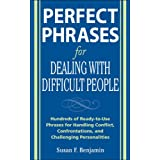 Perfect Phrases for Dealing with Difficult People: Hundreds of Ready-to-Use Phrases for Handling Conflict, Confrontations and
