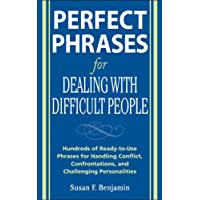 Perfect Phrases for Dealing with Difficult People: Hundreds of Ready-to-Use Phrases for Handling Conflict…