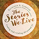 The Stories We Live: Finding God's Calling All Around Us Audiobook by Kathleen A. Cahalan Narrated by Patricia Santomasso