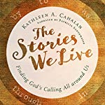 The Stories We Live: Finding God's Calling All Around Us | Kathleen A. Cahalan