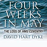 Four Weeks in May: The Loss of HMS Coventry