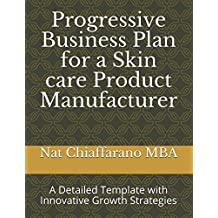 Progressive Business Plan for a Skin Care Product Manufacturer: A Detailed Template with Innovative Growth Strategies