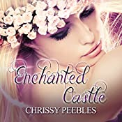 Enchanted Castle: A Novelette: The Enchanted Castle Series, Book 1 | Chrissy Peebles