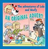 An Original Advert!: Fun stories for children (Lola & Woofy Book 13)