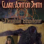 The Double Shadow | Clark Ashton Smith