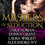 Masters of Seduction - Volume 1: Masters of Seduction, Book 1-4 | Lara Adrian,Donna Grant,Alexandra Ivy,Laura Wright