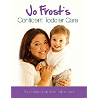 Jo Frost's Confident Toddler Care: The Ultimate Guide to The Toddler Years