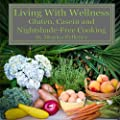 Living With Wellness: Gluten, Casein and Nightshade-Free Cooking (Volume 1)
