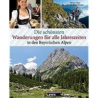 Die schönsten Wanderungen für alle Jahreszeiten in den Bayerischen Alpen - mit 40 Tourenkarten zum Downloaden: 40 Touren zu Almen, Hütten, durch Klammen und auf Gipfel
