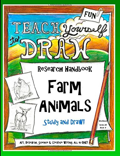 Download Farm Animals - Research Handbook: Art, Science and Creative Writing Workbook (Teach Yourself to Draw - Series 2) (Volume 8) pdf