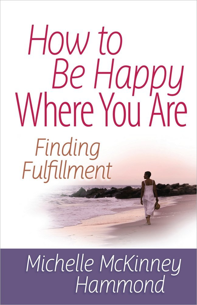 How to Be Happy Where You Are (Matters of the Heart Series)