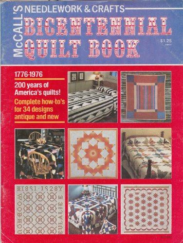 (Bicentennial Quilt Book (McCall's Needlework & Crafts) 1776-1976, 200 Years of America's Quillts [Illustrated])