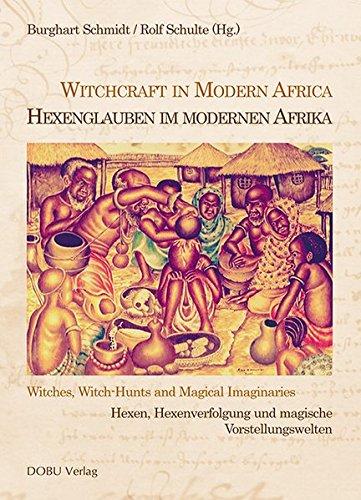 Hexenglauben im modernen Afrika /Witchcraft in Modern Africa: Hexen, Hexenverfolgung und magische Vorstellungswelten / Witches, Witchhunts and Magical ... Kriminalitätsforschung in Norddeutschland)
