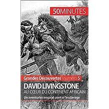 David Livingstone au cœur du continent africain: Un aventurier engagé contre l'esclavage (Grandes Découvertes t. 5) (French Edition)