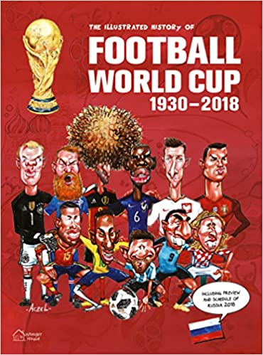 Buy The Illustrated History of Football World Cup 1930-2018 ... a3283b9dc