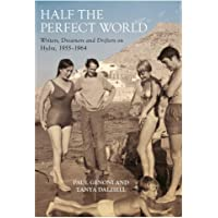 Half the Perfect World: Writers, Dreamers and Drifters on Hydra: 1955-1964
