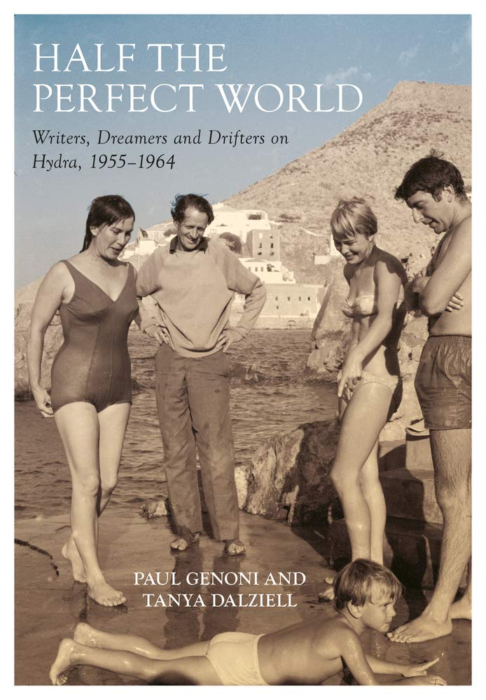 Half The Perfect World  Writers Dreamers And Drifters On Hydra  1955 1964  Biography