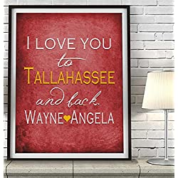 """I Love You to Tallahassee and Back"" Florida ART PRINT, Customized & Personalized UNFRAMED, Wedding gift, Valentines day gift, Christmas gift, Graduation gift, All Sizes"