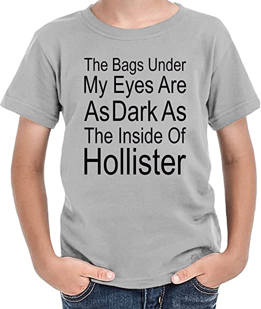 The Bags Under My Eyes Are Dark As The Inside Of Hollister Slogan Camiseta niños 8