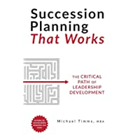 Succession Planning That Works: The Critical Path of Leadership Development