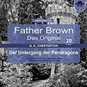 Der Untergang der Pendragons (Father Brown - Das Original 20) | Gilbert Keith Chesterton