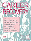 Career Recovery: Best Practices in the Vocational Rehabilitation of Persons With Serious Mental Illness