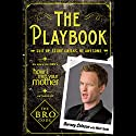 The Playbook: Suit up. Score chicks. Be awesome. Hörbuch von Barney Stinson, Matt Kuhn Gesprochen von: Neil Patrick Harris, Barney Stinson