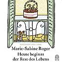 Heute beginnt der Rest des Lebens Audiobook by Marie-Sabine Roger Narrated by Moritz Pliquet