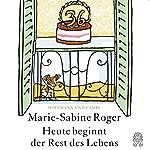 Heute beginnt der Rest des Lebens | Marie-Sabine Roger