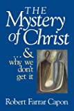 The Mystery of Christ . . . and Why We Don't Get It