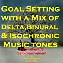 Goal Setting - with a Mix of Delta Binaural Isochronic Tones: 3-in-1 Legendary, Complete Hypnotherapy Session Speech by Randy Charach, Sunny Oye Narrated by Randy Charach