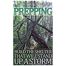 Prepping: Build The Shelter That Will Stand Up a Storm: (Prepper's Guide, Wilderness Survival)