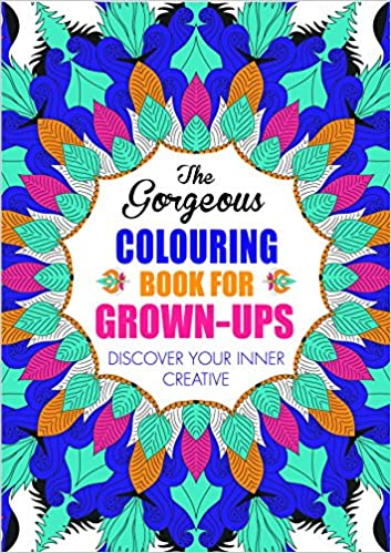 The Gorgeous Colouring Book For Grown Ups Creative Various Amazoncouk Toys Games