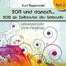 2013 und danach...: 2012 als Zeitfenster des Umbruchs: Teil 2 (Lebenspraxis-Live-Seminar)