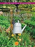 Im Bauerngarten: Gestalten, anbauen, ernten und genießen (Aus Liebe zum Landleben)