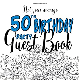 Not Your Average 50th Birthday Party Guest Book Fun For Parties Non Traditional Creative Prompts A Unique Alternative Fiftieth