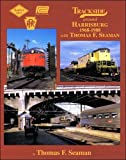Trackside around Harrisburg in Color with Thomas F. Seaman