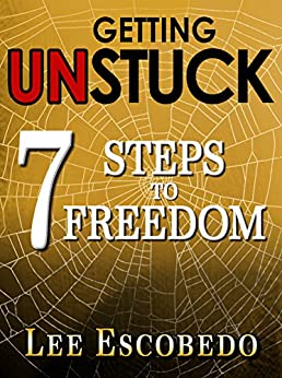 Getting Unstuck: 7 Steps to Freedom by [Escobedo, Lee]