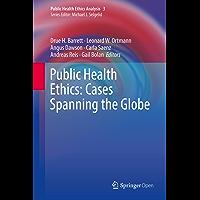 Public Health Ethics: Cases Spanning the Globe (Public Health Ethics Analysis Book 3)