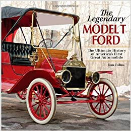 The Legendary Model-T Ford: The Ultimate History of
