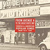 : From Avenue A to the Great White Way: Yiddish & American Popular Songs From 1914-1950