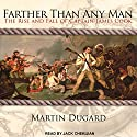 Farther Than Any Man: The Rise and Fall of Captain James Cook Audiobook by Martin Dugard Narrated by Jack Chekijian