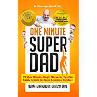 One Minute Super Dad: 99 One Minute methods to raise positive, confident and healthy children (One Minute Magics Book 1) (English Edition)